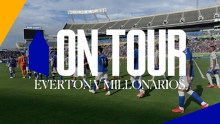 ON TOUR: EVERTON V MILLONARIOS | BEHIND THE SCENES AT THE FLORIDA CUP