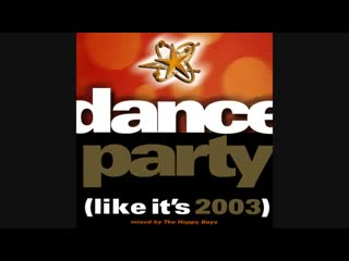 Dance Party (Like Its 2003) - Mixed By The Happy Boys