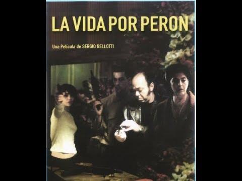 La vida por Perón 2004 Dir Sergio Bellotti con Esteban Lamothe Película Completa