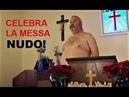 """Prete nudo in chiesa Anche Gesù lo era """""""