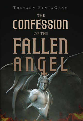 The Confession of The Fallen Angel by Theyann PentaGram