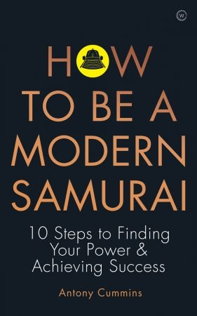 How to Be a Modern Samurai - Antony Cummins