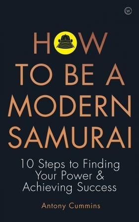 How to Be a Modern Samurai - Antony Cummins