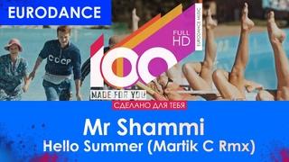 Mr Shammi - Hello Summer (Martik C Rmx) [100% Made For You]