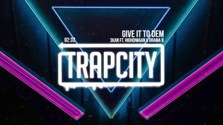 Skan - Give It To Dem (ft. Highdiwaan & Drama B)