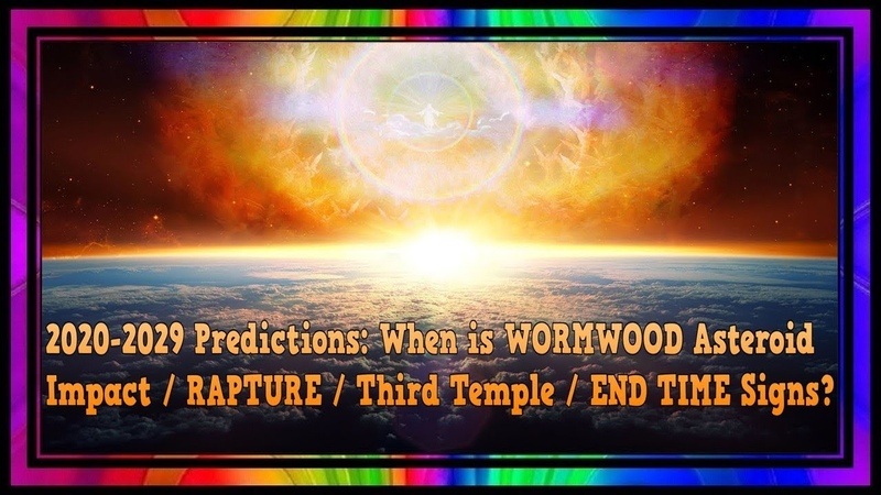 2020 2029 Predictions When is WORMWOOD Asteroid Impact RAPTURE Third Temple END TIME Signs