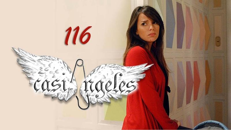 Casi Angeles Почти Ангелы 116 серия 2 сезон