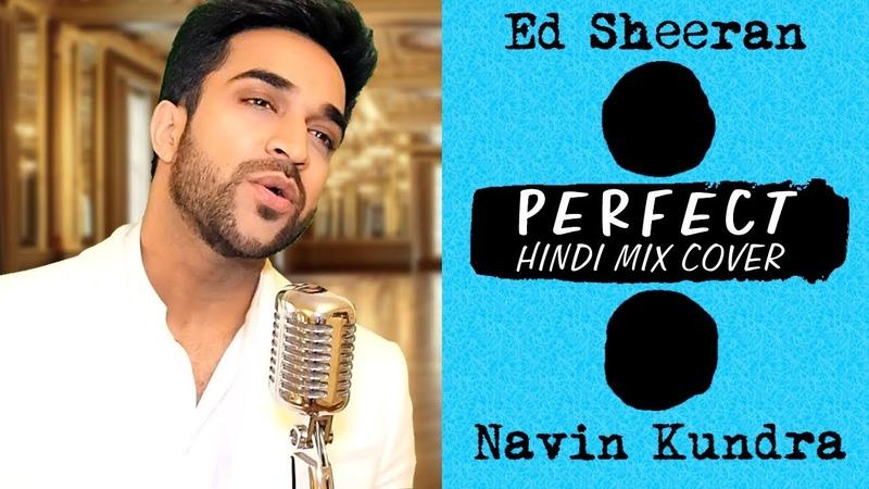 Ed Sheeran PERFECT Navin Kundra Hindi Mix Cover