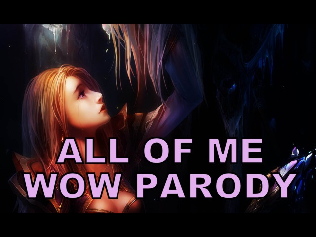 C Michaels Sharm ~ All Of Me (World Of Warcraft Parody)