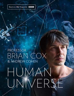 Human Universe - Brian Cox & Andrew Cohen