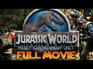 JURASSIC WORLD: ASSET CONTAINMENT UNIT FULL MOVIE (FAN FILM)