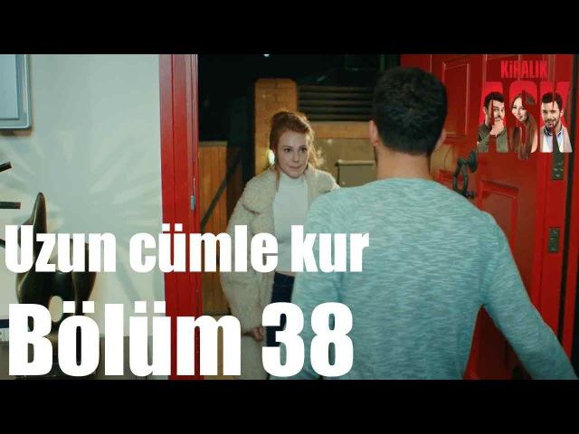 Kiralık Aşk 38 Bölüm Uzun Cümle Kur