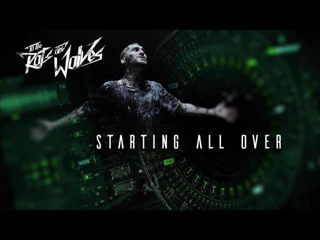 To The Rats And Wolves - Starting All Over (Official Music-Video)