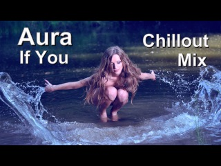 Aura - If You (Chillout Mix) HD