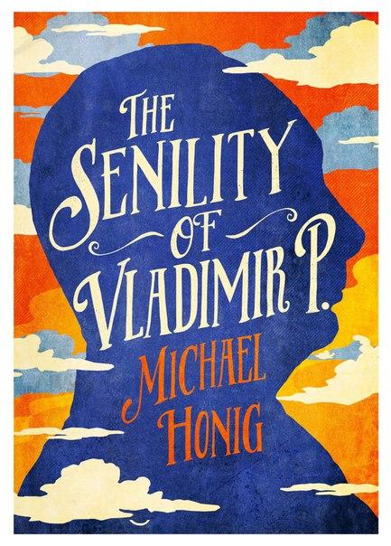 The Senility of Vladimir P - Michael Honig