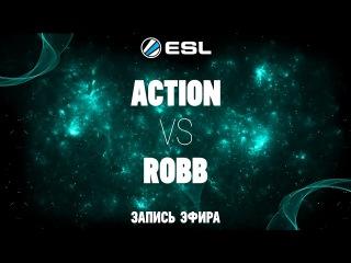 ESL 1v1 Russia&CIS#4 / Action -vs- Robb / Quarter-Final bo3