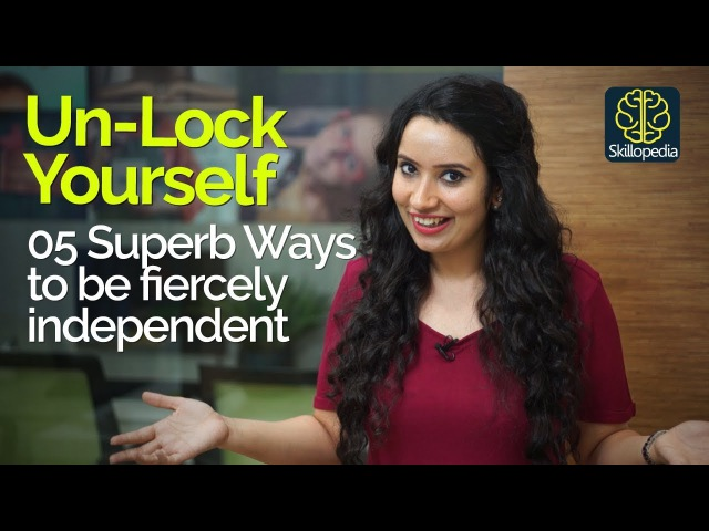 5 Superb Ways to be fiercely Independent – Unlock your true potential – Personality Development