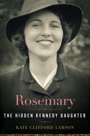 Rosemary The Hidden Kennedy Daughter Kate Clifford Larson (Oct 2015)