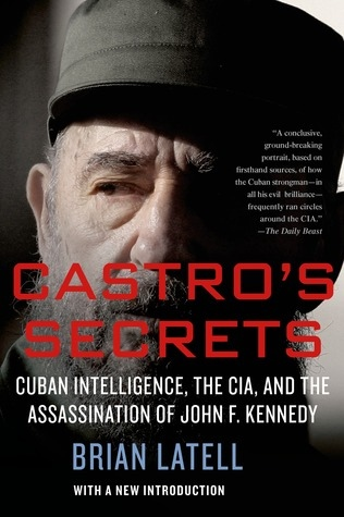 Castro 39 s Secrets Cuban Intelligence The CIA and the Assassination of John F Kennedy