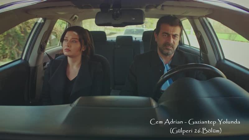 Cem Adrian - Gaziantep Yolunda (Gülperi 26.Bölüm)