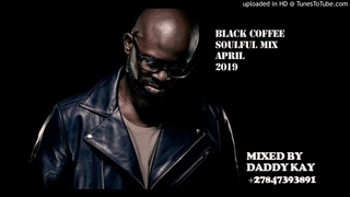 BLACK COFFEE / SOULFUL MIX / APRIL 2019 / DADDY KAY