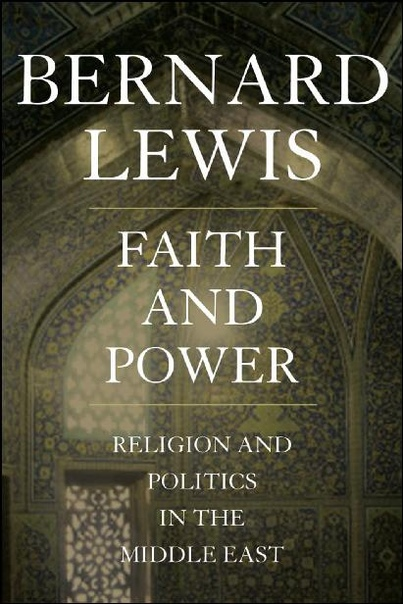 Faith and Power Religion and Politics in the Middle East