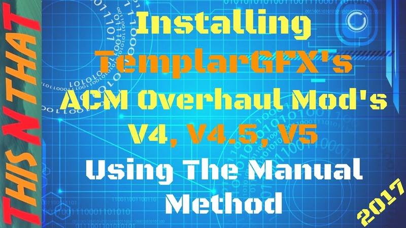 Installing TemplarGFX's ACM Overhaul Mod V4 Manually Links Included 2017
