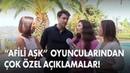 Afili Aşk dizi oyuncularından önemli açıklamalar ÖZEL DOSYA