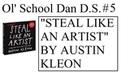 Ol' School Dan D S 5 Steal Like An Artist