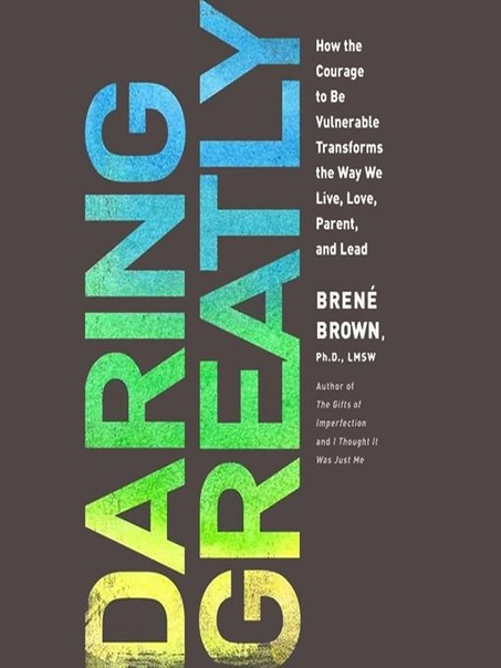 Brene Brown-Daring Greatly How the Courage to Be Vulnerable Transforms the Way We Live Love Parent and Lead-Gotham 2012