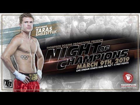 Nigh Of Champions Mar 9 2019 Fight Night Unbeaten welterweight standout Taras Shelestyuk 16 0