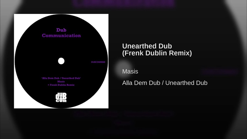 Unearthed Dub (Frenk Dublin Remix)