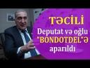 SON DƏQİQƏ: Araşdırma başladı, deputatın mandatı alınır və həbs olunur -RƏSMİ