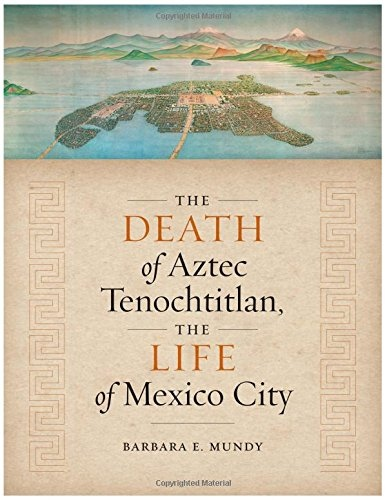 Barbara E. Mundy] The Death of Aztec Tenochtitlan