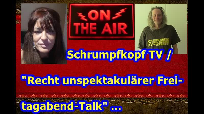 """Schrumpfkopf TV """"Recht unspektakulärer Freitagabend Talk Wer es anhören mag"""