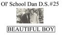 Ol' School Dan D S 25 Beautiful Boy