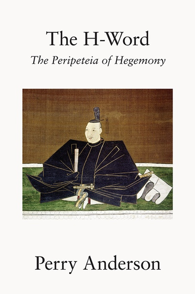 The H-Word The Peripeteia of Hegemony by Perry Anderson