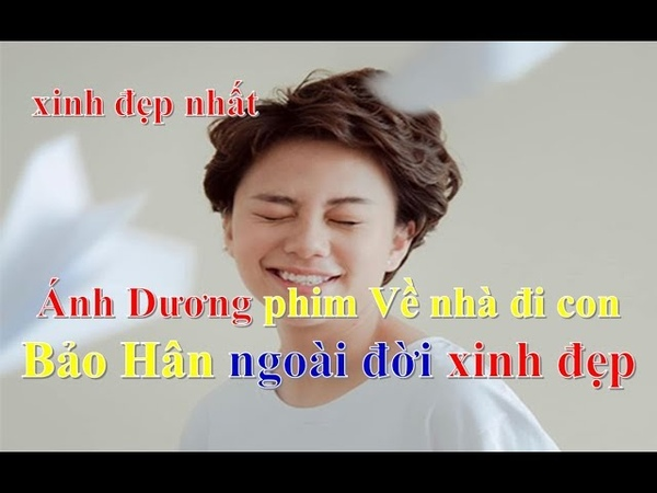 Ánh Dương phim Về nhà đi con Bảo Hân ngoài đời xinh đẹp nhất ❤ Việt Nam Channel ❤