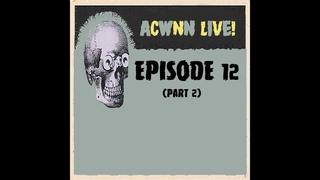 ACWNN LIVE (Episode 12) Part 2