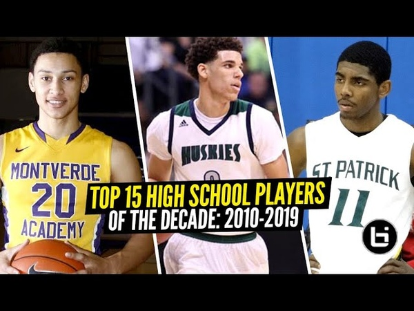 Top 15 High School Players Of The Decade 2010 2019 ! Kyrie Irving Lonzo Ball Ben Simmons MORE!