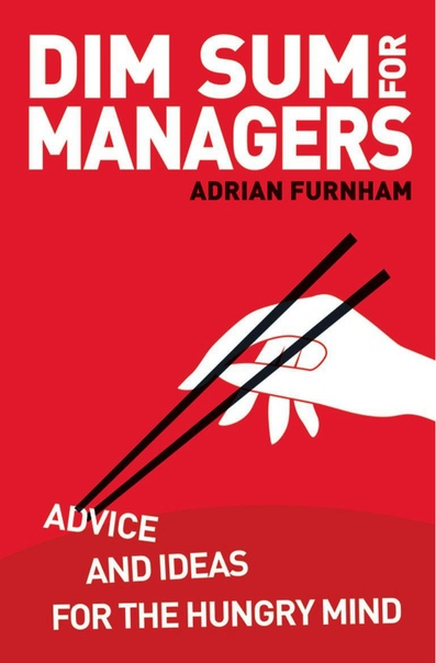 Dim Sum for Managers Advice and Ideas for the Hungry Mind by Adrian Furnham