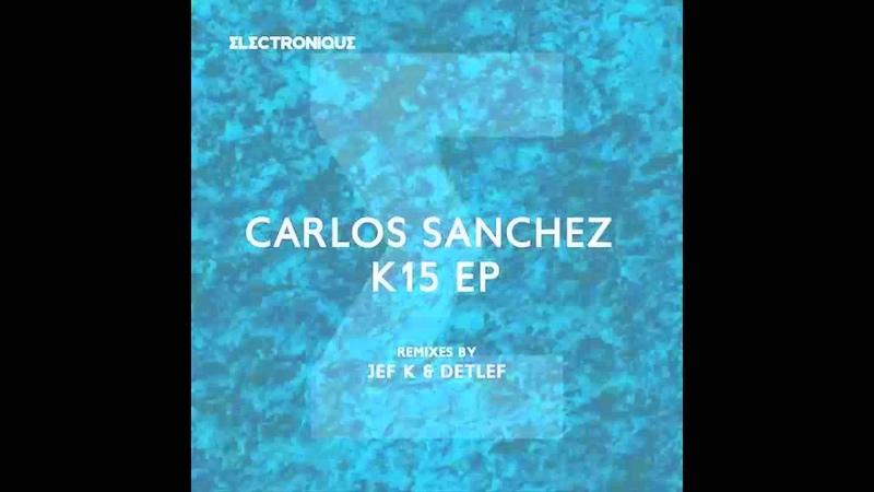 Carlos Sanchez K15 Detlef Remix