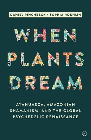 When Plants Dream - Daniel Pinchbeck