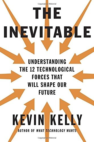 Kevin Kelly] The Inevitable  Understanding the 12