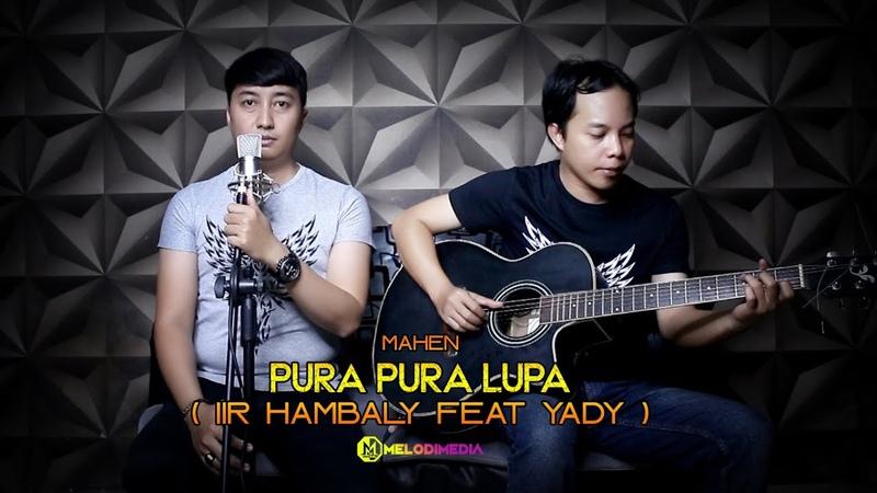 Pura Pura Lupa Mahen Cover Lirik Iir Hambaly Feat Yady