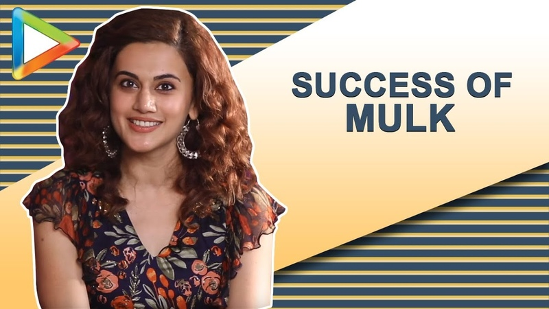 Taapsee Pannu talks about the massive success of Mulk how it's changing people's MINDSET