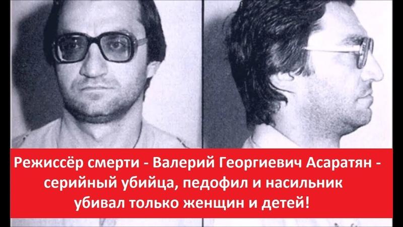 Режиссёр смерти В Г Асаратян серийный убийца педофил и насильник убивал только женщин и детей