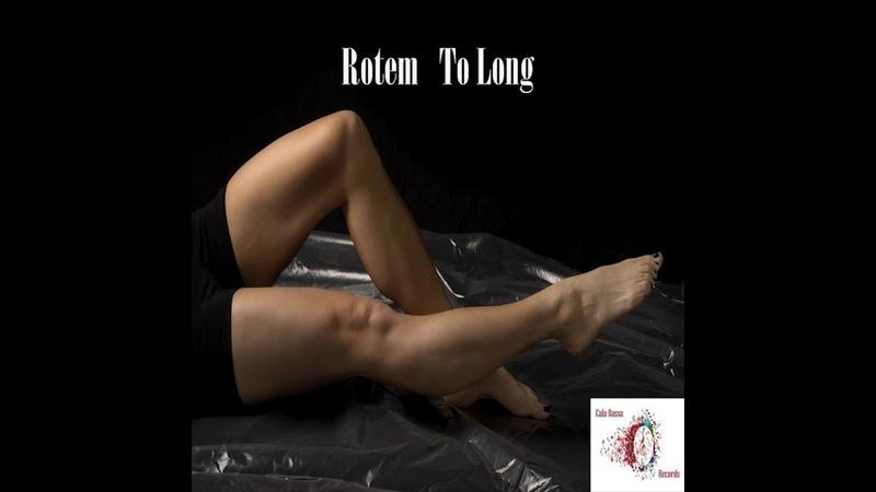 Rotem To Long Original Mix