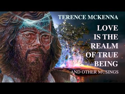 Terence McKenna - Love Is The Realm Of True Being