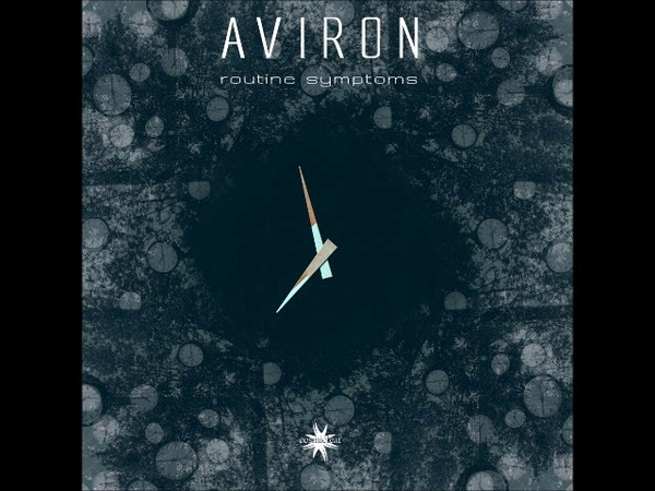 Aviron - Routine Symptoms [EP PREVIEW] Out 5 August 2019 psychill downtempo electronica